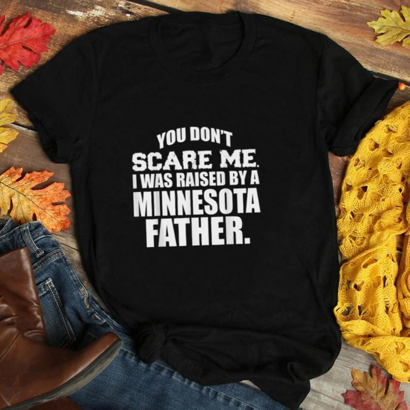 Cant Scare Me Raised By Minnesota Father Gift Tshirt