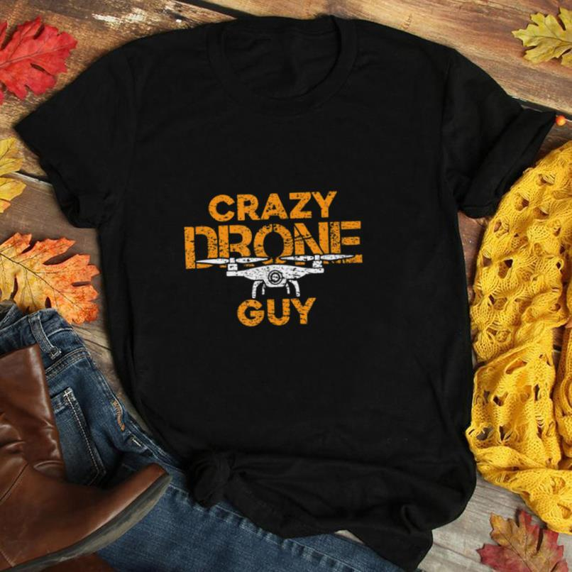 Crazy Drone Guy Gift For Dad Fathers or Kids Who Love Flying T Shirt