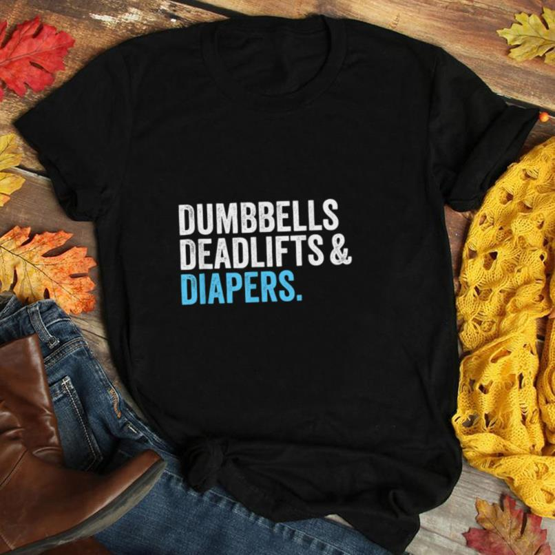 Dumbbells Deadlifts and Diapers Funny Gym Gift T Shirt