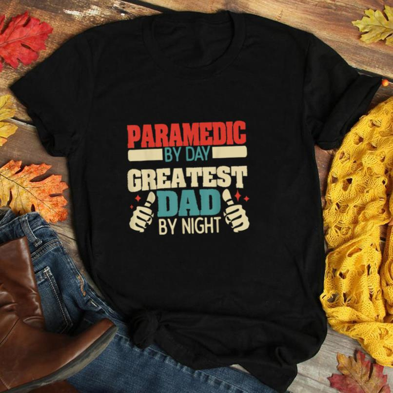 EMT Paramedic By Day Greatest Dad By Night T Shirt
