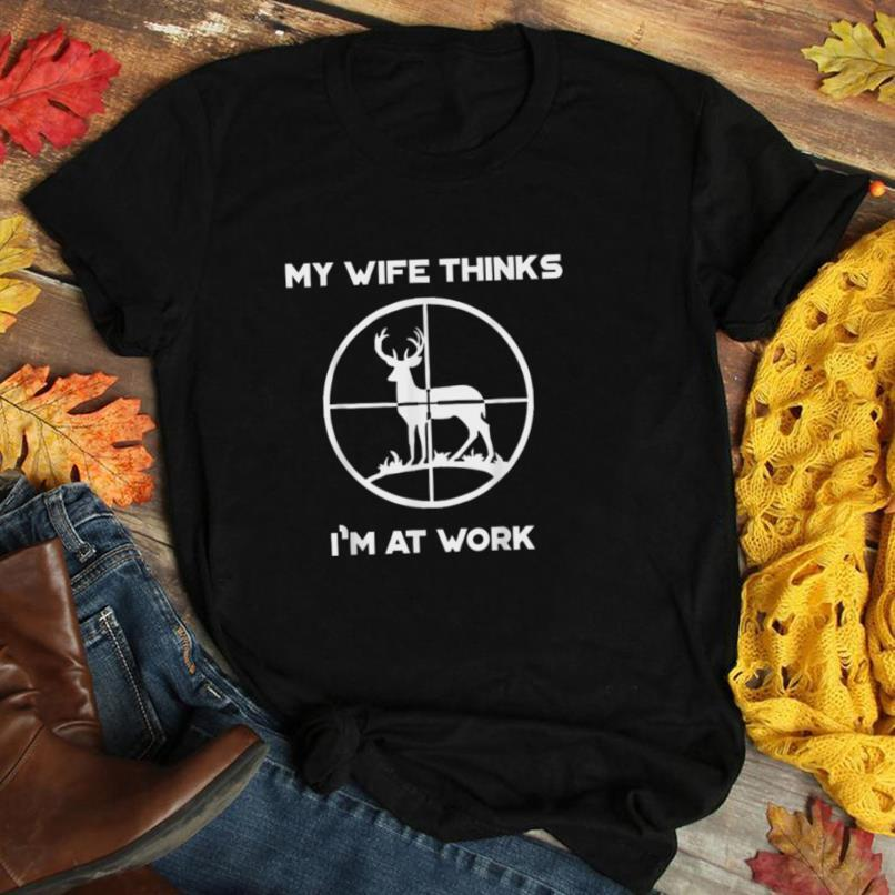 Fathers Day Hunting Dad Wife Thinks Im At Work T Shirt