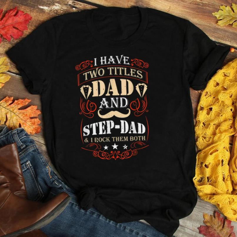 Father's Day   I Have Two Titles Dad And Step Dad T Shirt