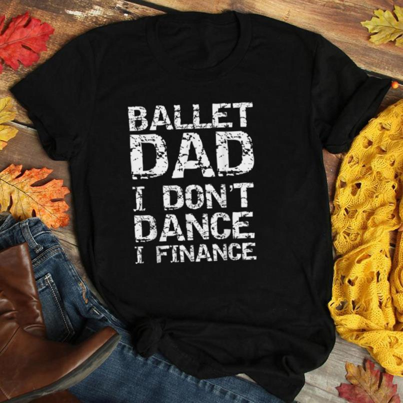 Funny Dancing Father Gift Ballet Dad I Don't Dance I Finance T Shirt