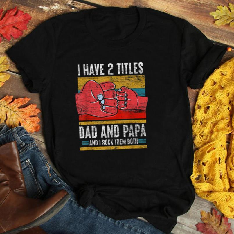 I Have Two Titles Daddy And Papa Fathers Day T Shirt