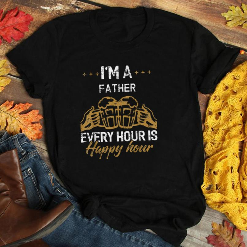 I'M A FATHER Every Hour Is Happy Hour T Shirt Family FATHERS T Shirt