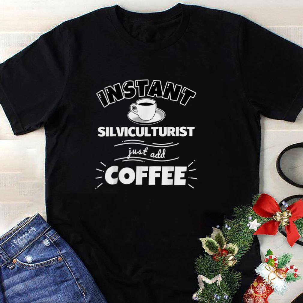 Instant SILVICULTURIST   just add coffee   Funny SILVICULTUR T Shirt