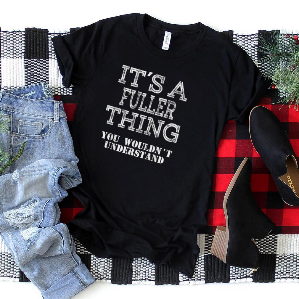 Its A FULLER Thing You Wouldnt Understand Matching Family T Shirt