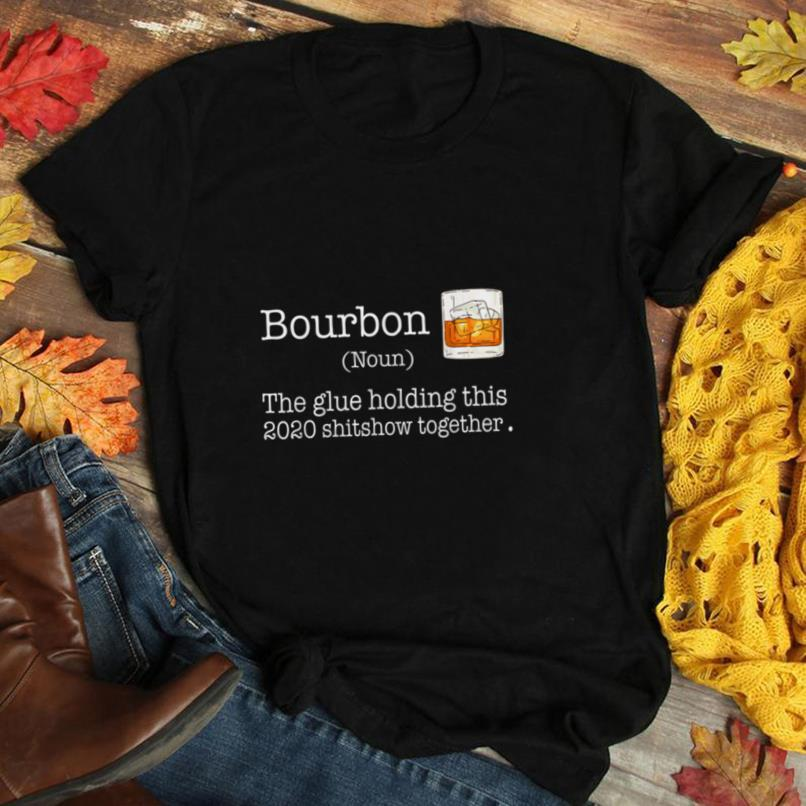 Liquor Bourbon The Glues Holding This 2020 Shitshow Together T Shirt