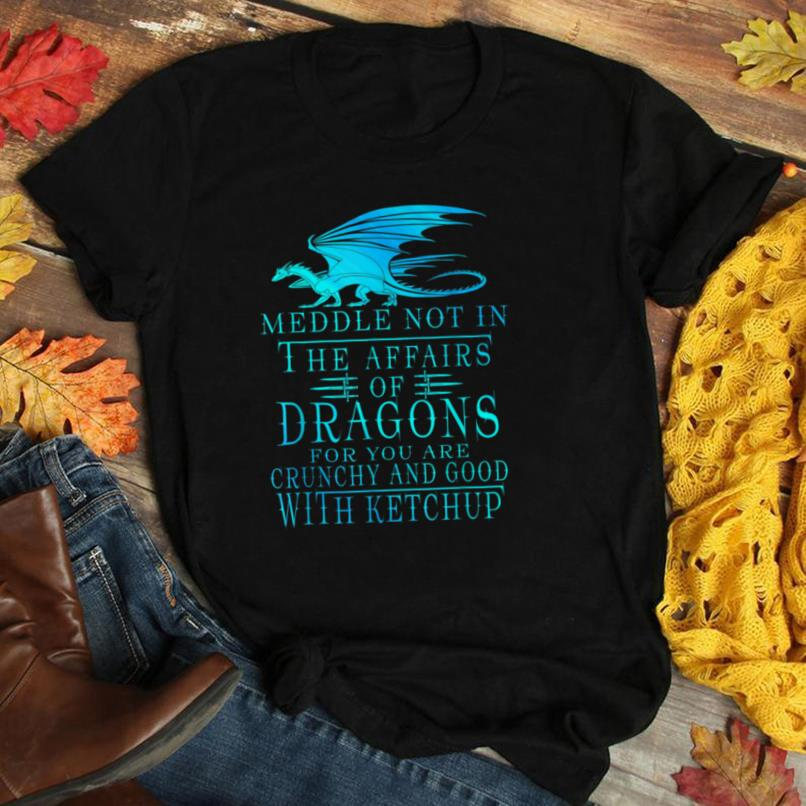 Meddle Not In The Affairs Of Dragons T Shirt