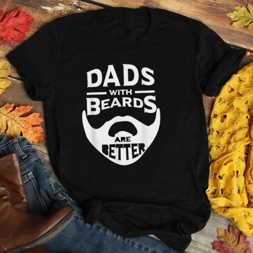 Men Daddy Dads with Beards are Better Father's Day Gifts T Shirt
