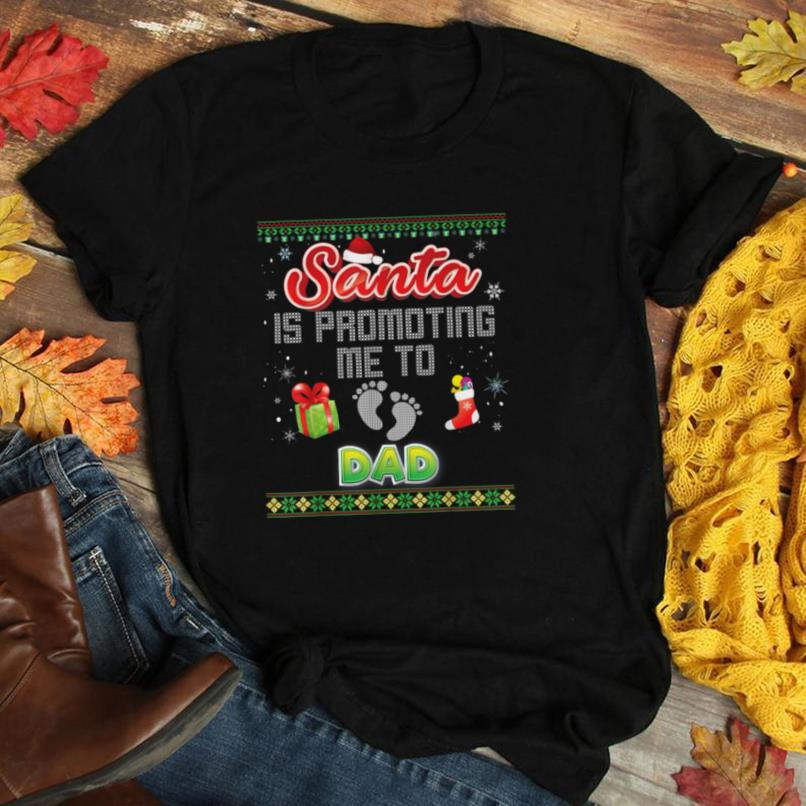 Santa Is Promoting Me To Dad Ugly Sweater Footprint Claus T Shirt