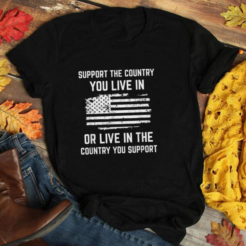 Support The Country You Live In, American Flag Shirt Gift T Shirt