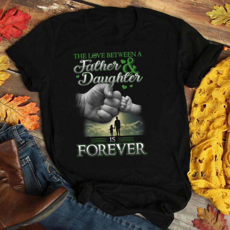 The love between a father & daughter is forever T Shirt