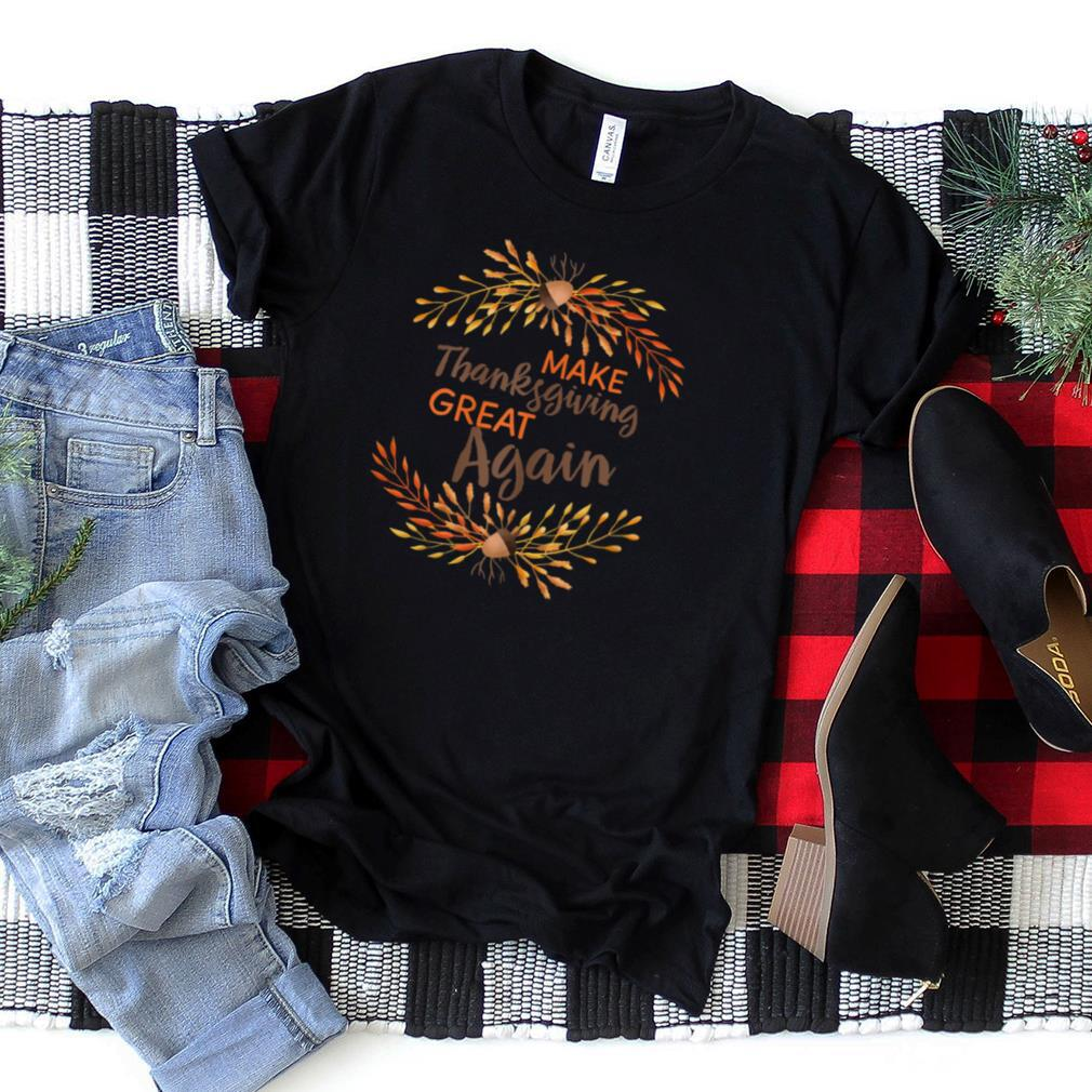 Womens Cute Turkey Day Gift Funny Make Thanksgiving Great Again T Shirt