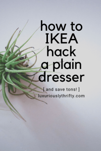 how to IKEA hack a plain dresser