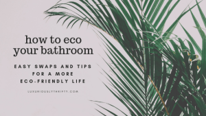 Living Green: How to Make your Bathroom Eco-Friendly