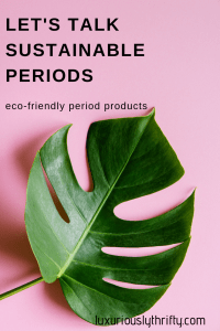 Eco-Friendly Period Products | Luxuriously Thrifty