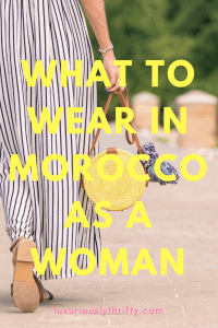 How to Pack for Morocco as a Woman | Luxuriously Thrifty