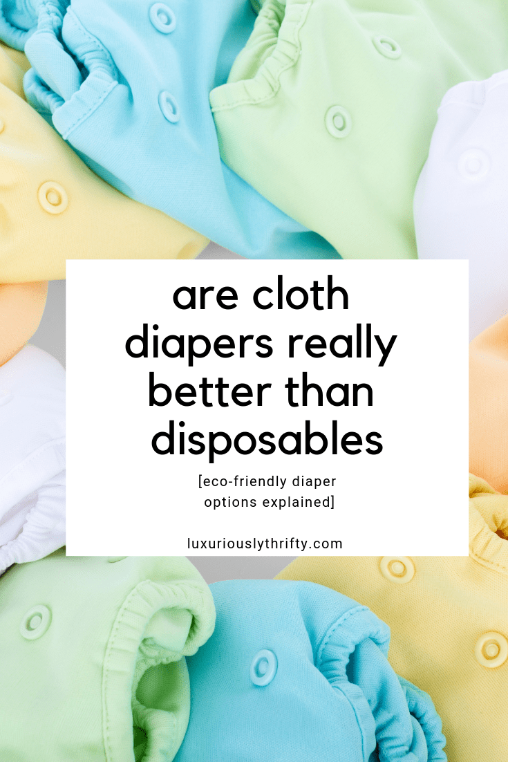 Are cloth diapers really better than regular disposable diapers? Not necessarily, and it all depends on how you use them | Luxuriously Thrifty