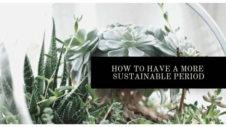 How to have a more sustainable period | Luxuriously Thrifty