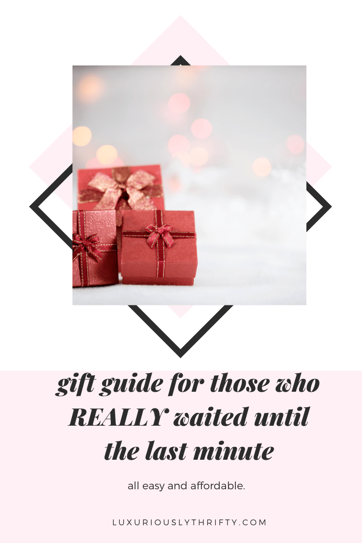 Gift ideas for those who left their shopping until the last minute | Luxuriously Thrifty