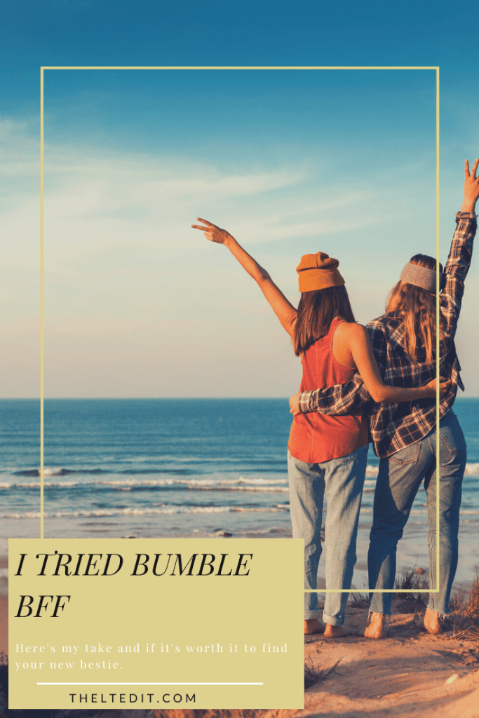 I tried Bumble BFF. I break it down on whether or not it's worth it | The LT Edit