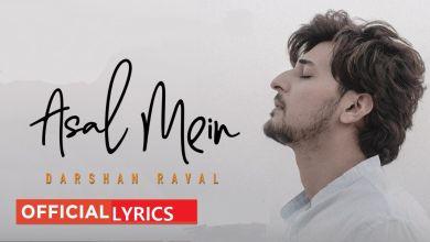 Photo of Asal Mein Lyrics- Darshan Raval