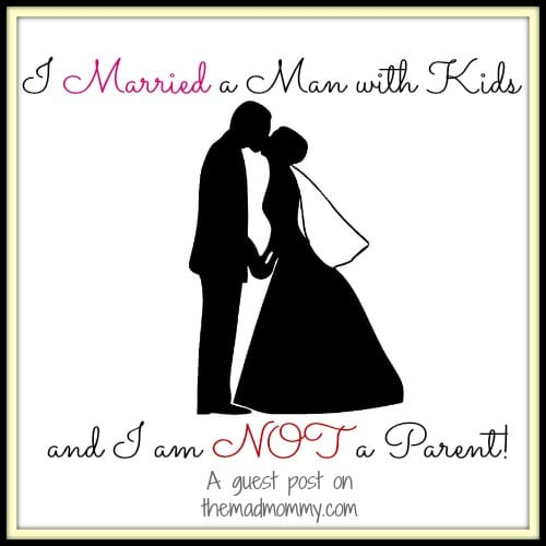 I Married a Man with Kids and I am NOT a Parent! a guest post on themadmommy.com