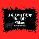 Ask Away Friday the 13th Edition!