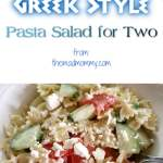 Greek Style Pasta Salad for Two!