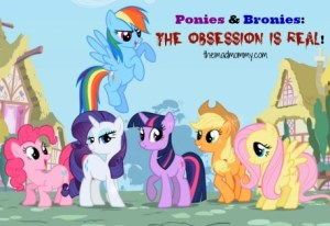 Ponies and Bronies: The Obsession is REAL!