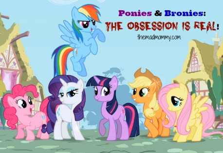 Ponies and Bronies themadmommy.com