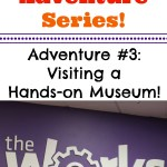 Summer Adventure Series: Visiting a Hands-on Museum!