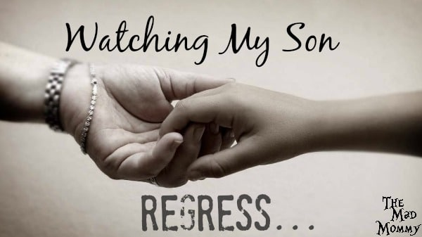 I think that one of the most difficult things that I have ever had to deal with, as a special needs parent, is watching my son go through autistic regression.