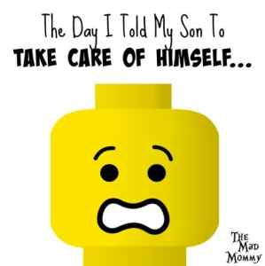 The day I told my son, with higher functioning autism, to take care of himself!