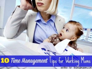 10 Time Management Tips for Working Moms