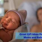 Great Gift Ideas for New Moms and Babies