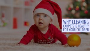 Why Cleaning Carpets is Healthy for Your Children