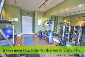 A Place and a Plan: Setting Up a Home Gym You'll Love to Use