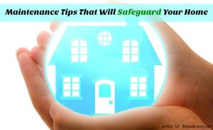 Maintenance Tips That Will Safeguard Your Home
