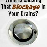 What Is Causing That Blockage In Your Drains?