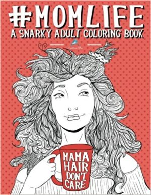 This snarky, but realistic Mom Life Coloring Book will relieve her stress and get her laughing!