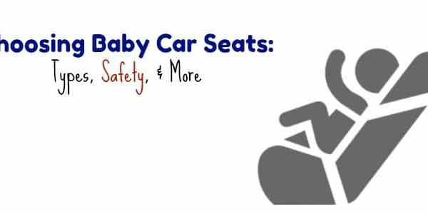 Choosing Baby Car Seats: Types, Safety, & More