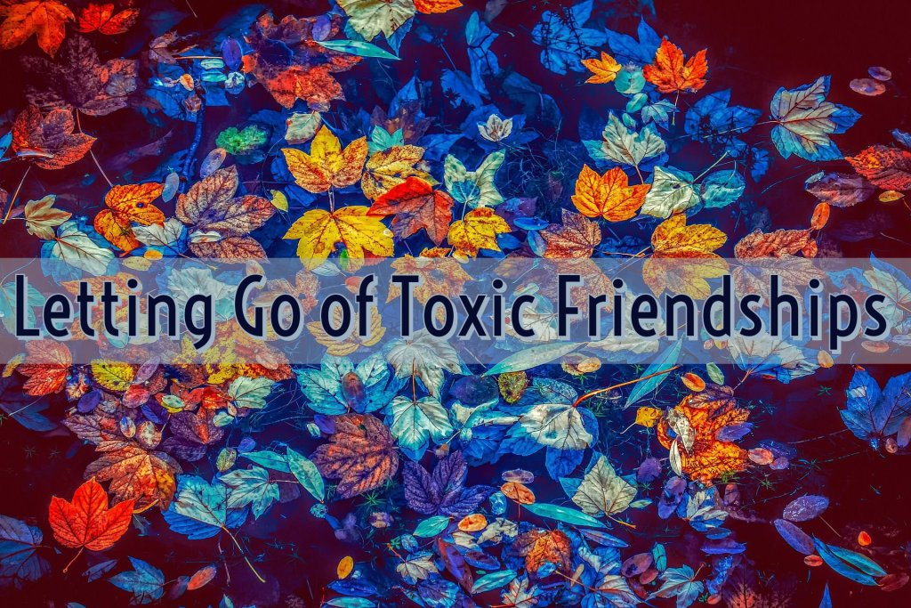 Letting go of Toxic Friendships