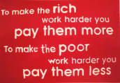 to make the rich work harder...