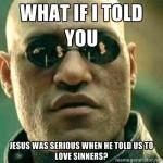christian love sinners jesus meme funny serious christians morpheus