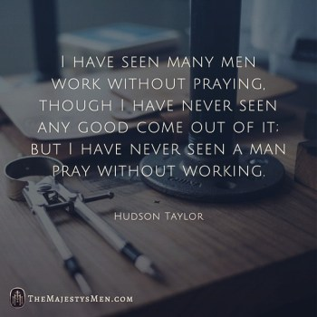 Hudson Taylor On The Relationship Of Prayer And Work – [Quote]