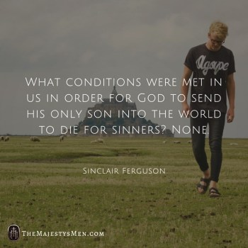 Sinclair Ferguson On The Conditions We Met In Order For God To Send Jesus – [Quote]