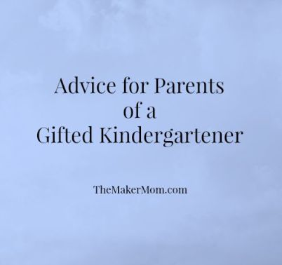 Advice for parents of a gifted kindergarten student from www.TheMakerMom.com.