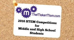2016 STEM Competitions for students in middle school and high school on www.TheMakerMom.com